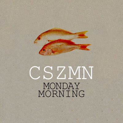 Cszmn – Monday Morning