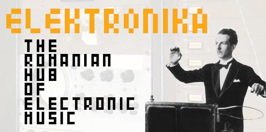 ELEKTRONIKA – The Romanian Hub of Electronic Music