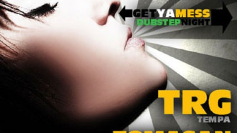 Get Ya Mess – Dubstep party – TRG, Tomasan, Acqzuel