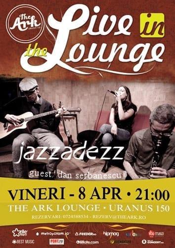"""""""Live in The Lounge"""" - cu Jazzadezz & Dan Serbanescu @ The Ark"""
