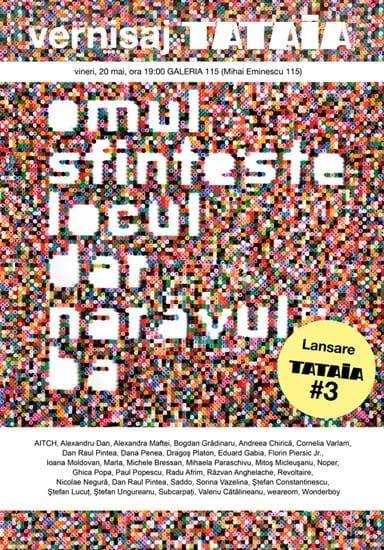 """Lansare TATAIA #3 + Vernisaj """"Omul sfinteste locul dar naravul ba"""" @ Galeria 115"""