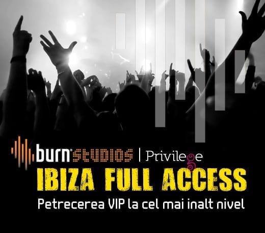 Burn studios iti da acces VIP la Ibiza Full Access!