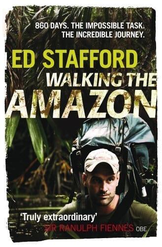 Ed Stafford - Walking The Amazon
