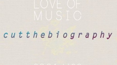 Cut the Biography – For the love of music