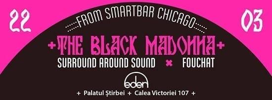 The Black Madonna, Surround Around Sound, Fouchat @ Club Eden