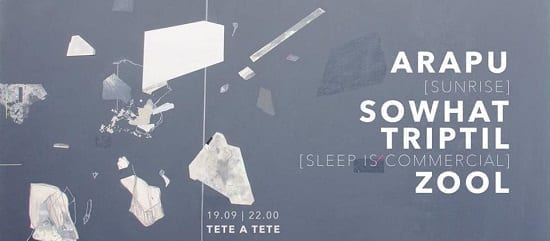 Arapu / Sowhat / Triptil / Zool @ Tete A Tete