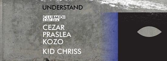 Understand Label Night - Cezar, Praslea, Kozo, K!D Chriss @ Club Midi (Cluj)