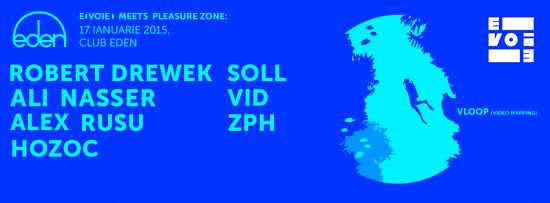 E▮VOIE▮ meets Pleasure Zone w/ Robert Drewek, Ali Nasser, Alex Rusu, Hozoc, Soll, Vid, Zph @ Eden