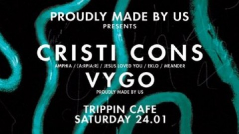 Proudly made by us presents: Cristi Cons / Vygo @ Trippin Cafe