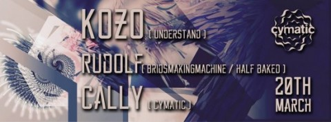 Cymatic presents : Kozo / Rudolf / Cally