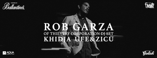 THE FRESH - ROB GARZA of THIEVERY CORPORATION DJ SET, Khidja, Ufe&Zicu