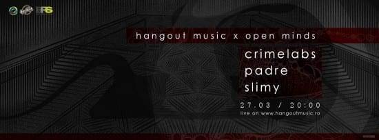 Hangout Music - Crimelabs, Padre, Slimy @ Open Minds
