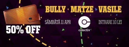 Bully, Matze, DJ Vasile @ Colectiv