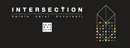 INTERSECTION @ Halele Carol, Bucureşti