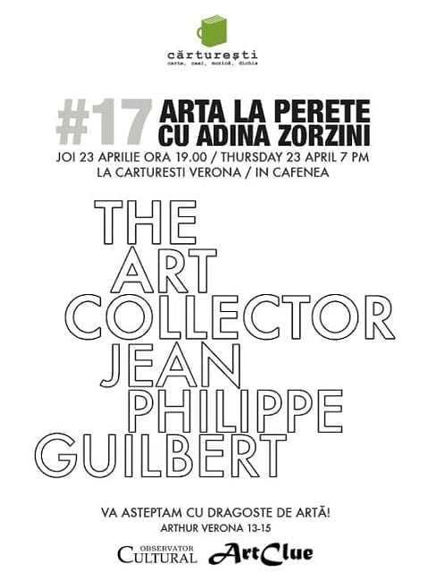 The ART Collector: JEAN PHILIPPE Guilbert [Live discussion in English] @ CARTURESTI Verona Cafe