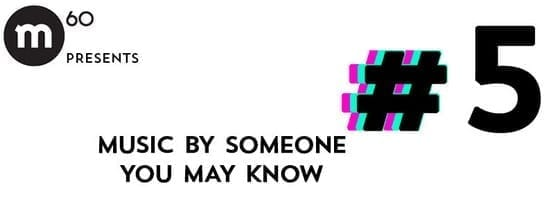 Music by someone you may know #5 @ M60