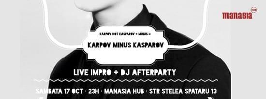 Karpov Minus Kasparov - Live Impro & DJ AfterParty @ Manasia Hub