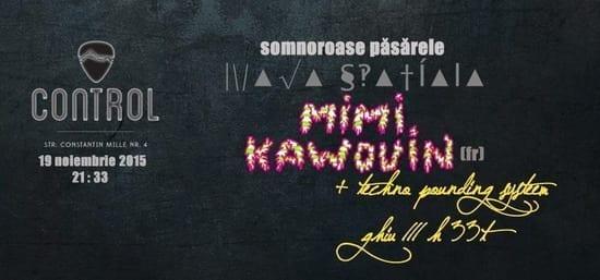 *SOMNOROASE PASARELE*NAVA SPATIALA*MIMI KAWOUIN @ Control Club