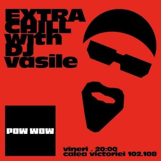 Extra Chill cu Dj Vasile @ POW WOW