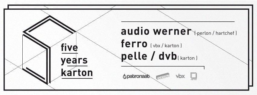 Karton presents 5 Years of Karton #1 w/ Audio Werner, Ferro, Pelle, DvB