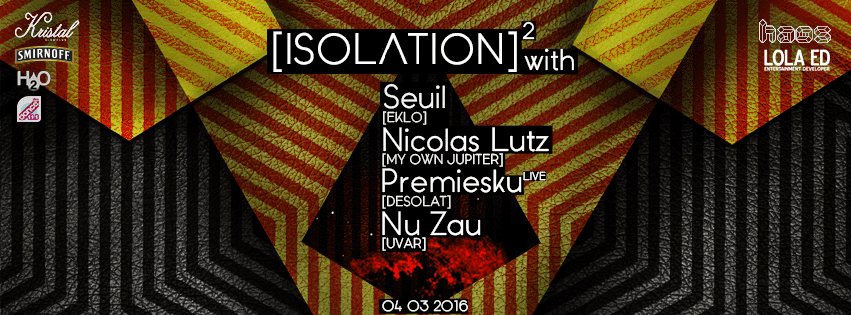 I S O L A T I O N #2 with Seuil, Nicolas Lutz, Premiesku live, Nu Zau @ Kristal Glam Club