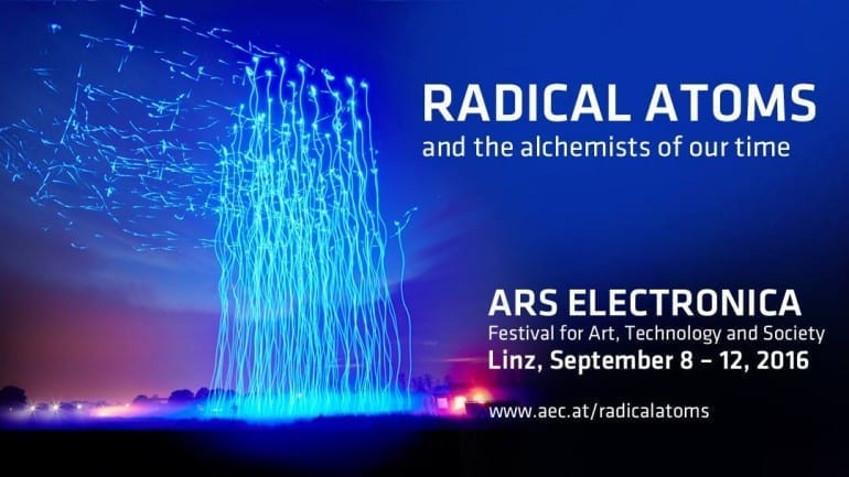 Ars Electronica Festival 2016: RADICAL ATOMS and the alchemists of our time