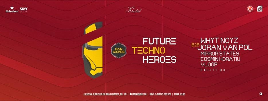 Future Techno Heroes w/ Whyt Noyz & Joran van Pol, Mirror States, Cosmin Horatiu @ Kristal