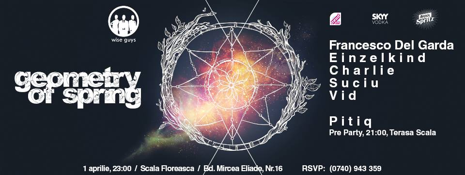 Wise Guys pres Geometry of Spring w/ Francesco Del Garda, Einzelkind, Charlie, Suciu, Vid, Pitiq @ Scala Floreasca