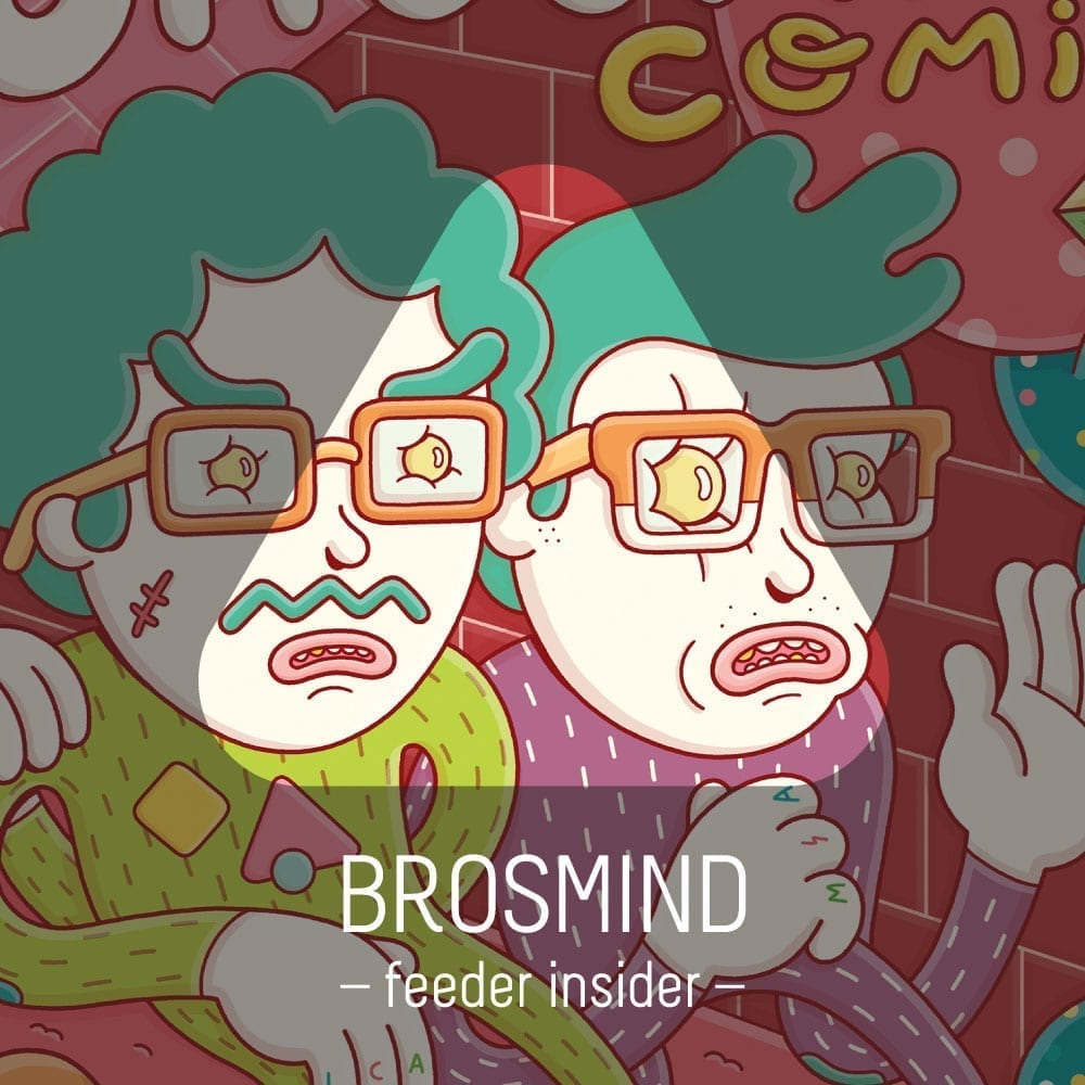 feeder insider w/ Brosmind