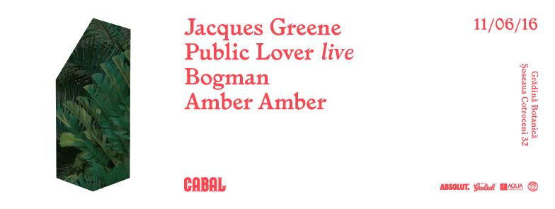 CABAL 01 - Jacques Greene, Public Lover, Bogman, Amber Amber @ Grădina Botanică