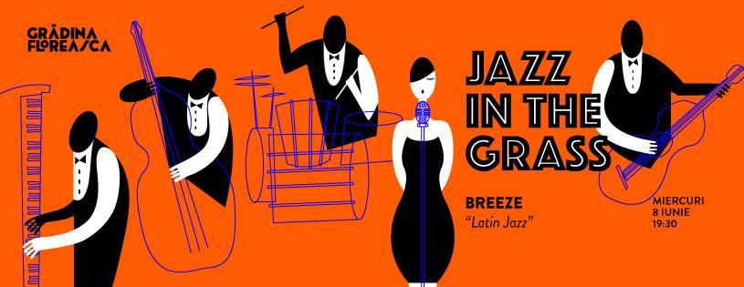 "Jazz in the Grass 13 / Breeze - ""Latin Jazz"" @ Grădina Floreasca"