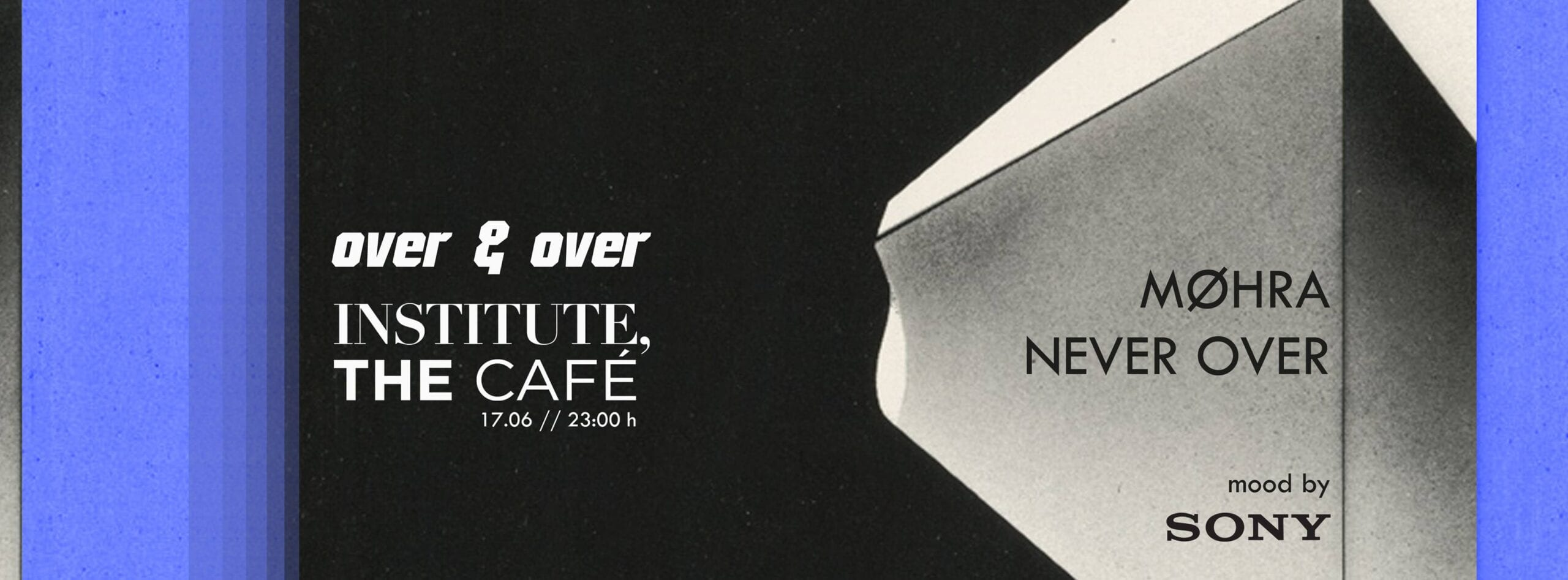 Over & Over w. MØHRA & NEVER OVER at The Institute