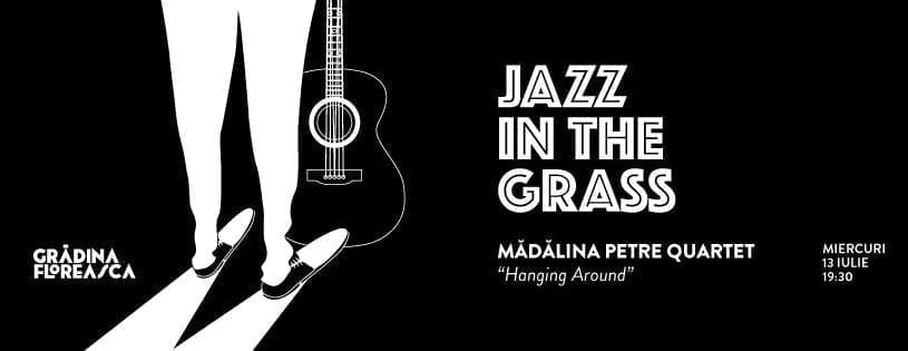 Jazz in the Grass 17: Mădălina Petre Quartet Hanging Around @ Grădina Floreasca