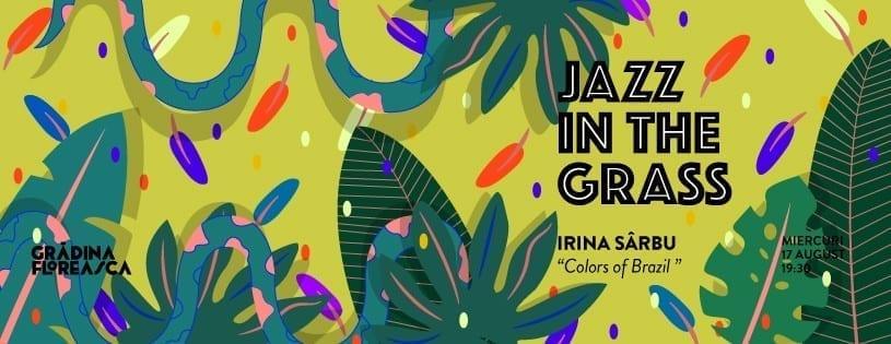 Jazz in the Grass 21: Irina Sarbu - Colors of Brazil @ Grădina Floreasca