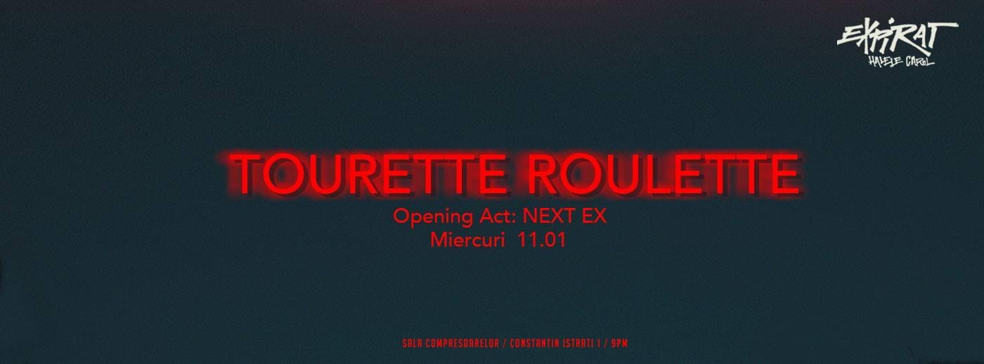 Tourette Roulette, Next Ex @ Expirat Halele Carol