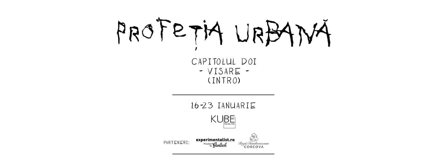 Profeția Urbană - Visare @ Kube Musette