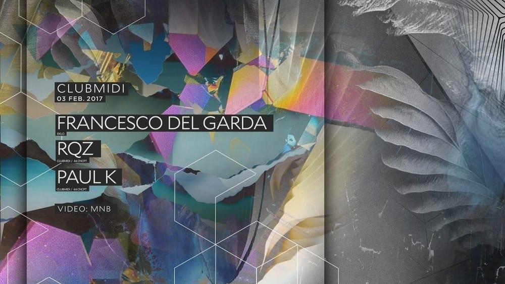 Francesco Del Garda, RQZ, Paul K @ Club Midi