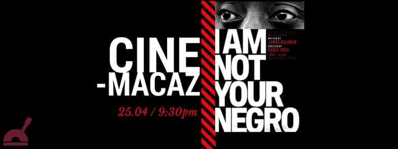 CineMacaz - I'm not your negro @ MACAZ