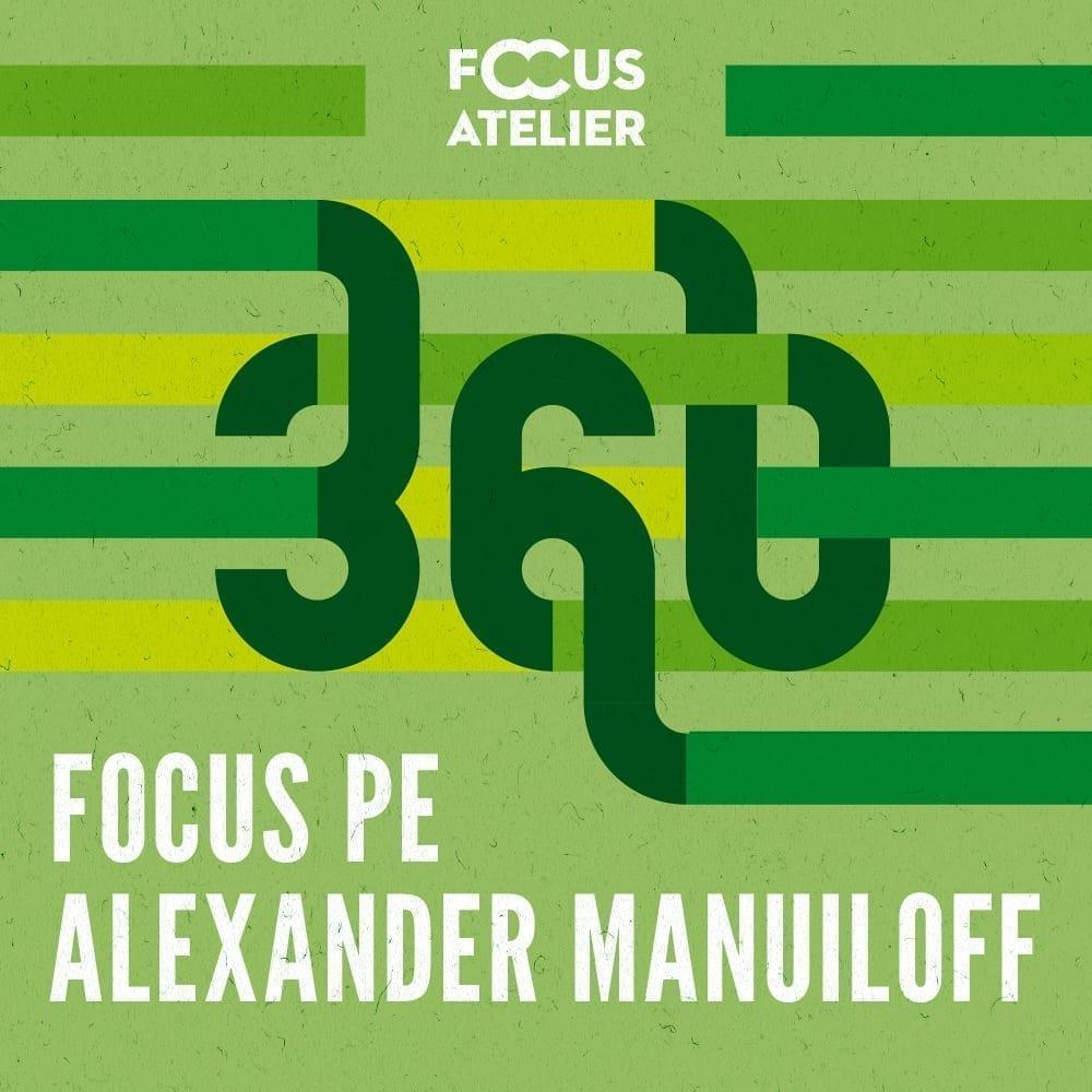 Focus Atelier 360°: Atelier de scriere de scenarii performative - Alexander Manuiloff
