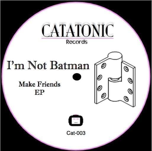 "I'm Not Batman - ""Make Friends EP"""