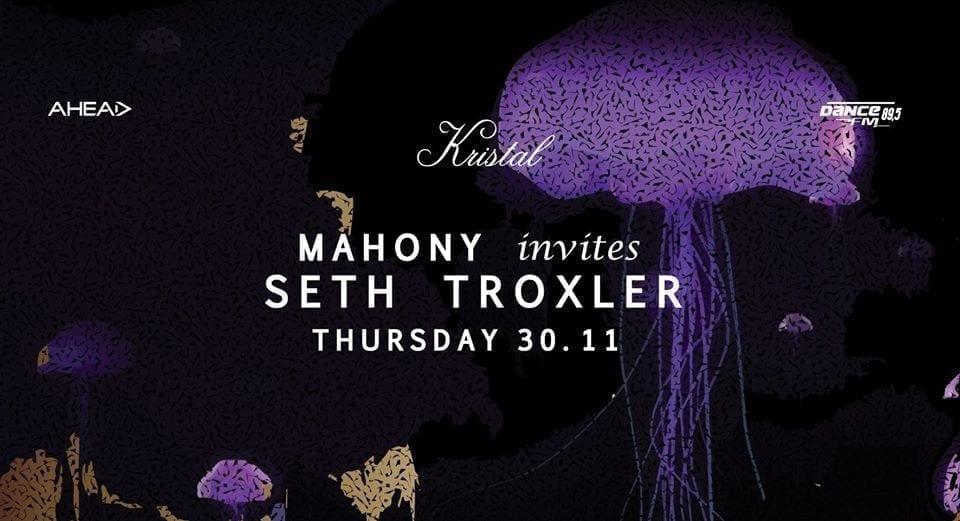 Mahony invites Seth Troxler at Kristal Club