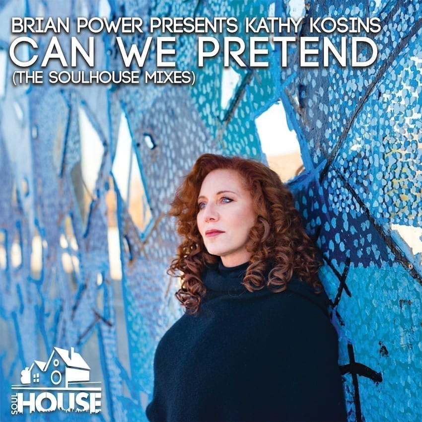 Brian Power Presents Kathy Kosins 'Can We Pretend' (The SoulHouse Mixes) SoulHouse Music