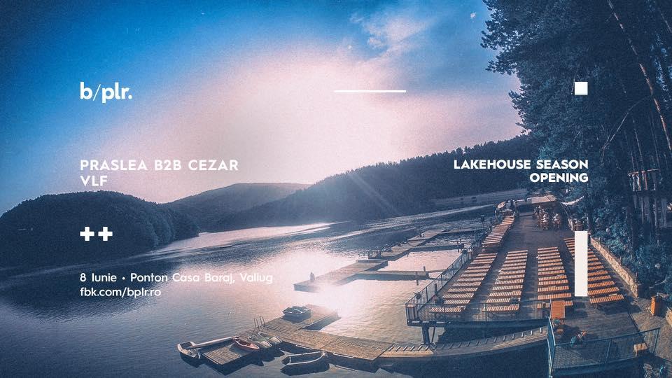 Lakehouse Season Opening w. Praslea b2b Cezar, vlf