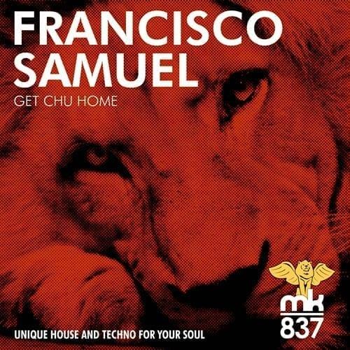 """Francisco Samuel """"Get Chu Home"""" [MK837]"""