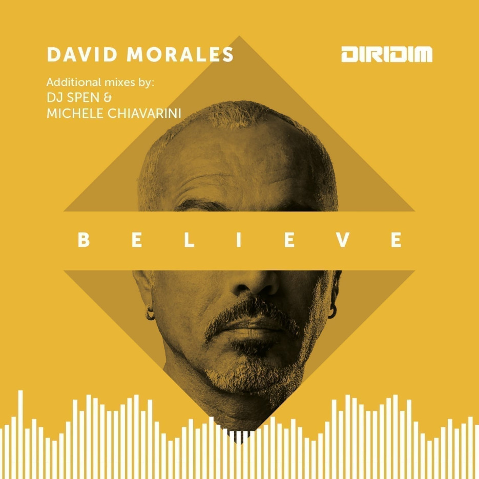 David Morales 'Believe' (incl. DJ Spen & Michele Chiavarini Remixes) DIRIDIM
