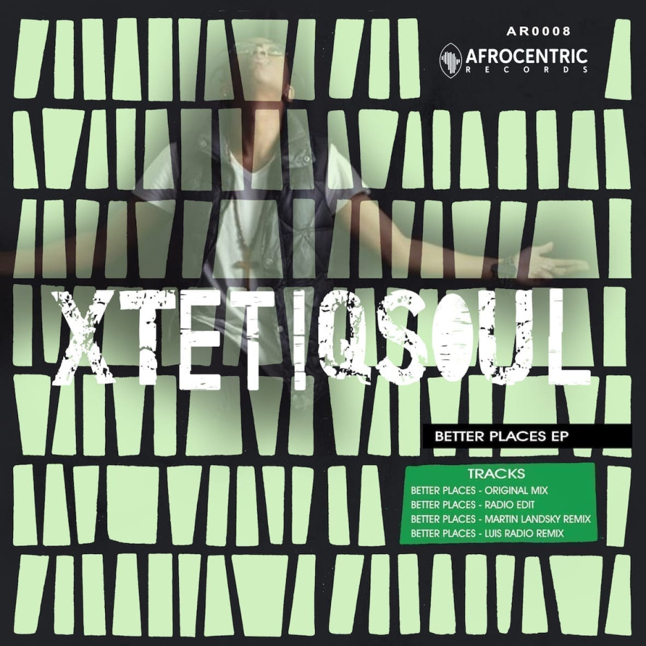 XtetiQsoul Feat. Ay J - 'Better Places' (Incl. Martin Landsky & Luis Radio Remixes) on Afrocentric Records