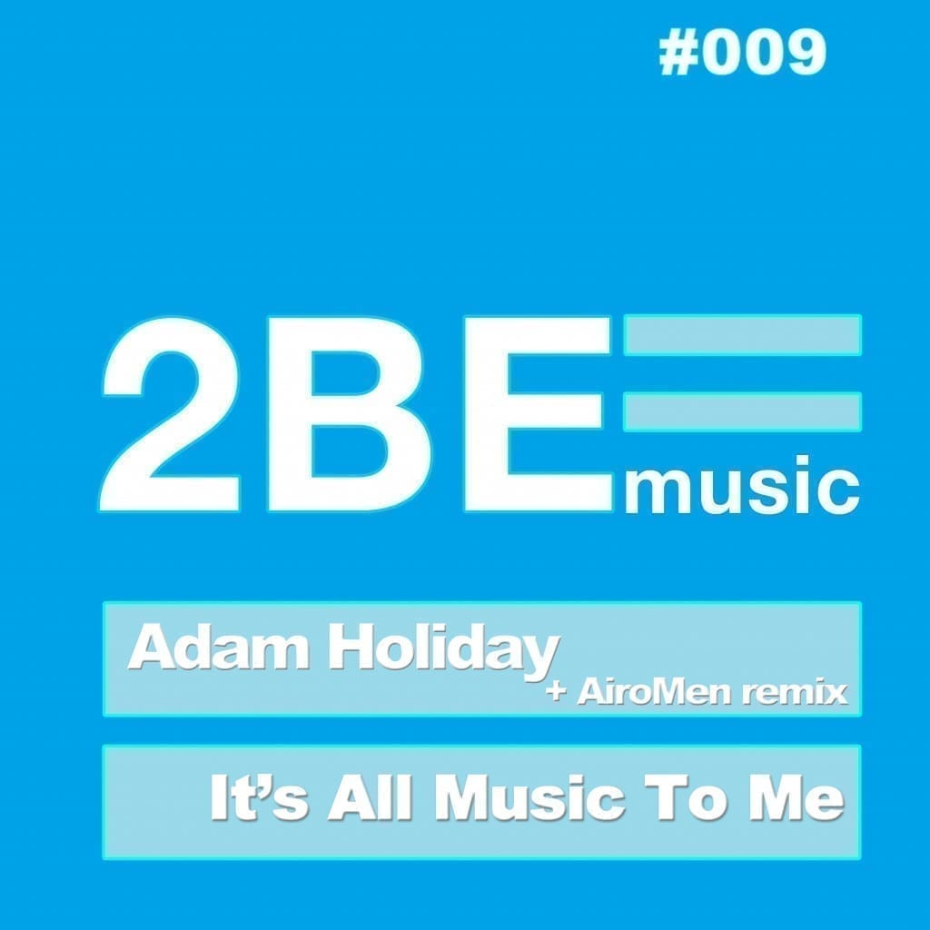 "Adam Holiday gets on 2BE Music with ""It's all music to me"""
