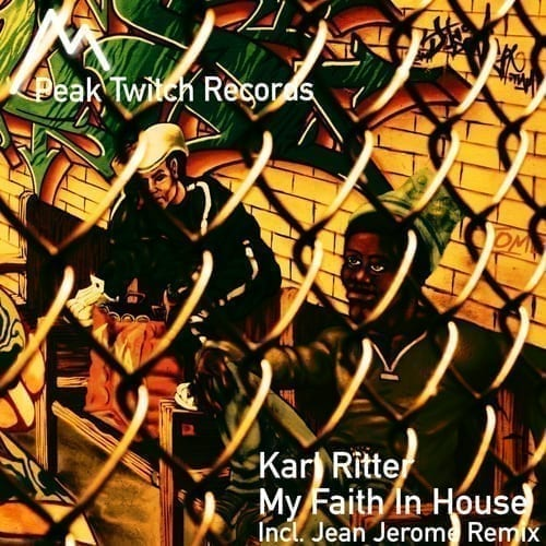 "Karl Ritter presents ""My Faith In House EP"" on Peak Twitch Records"