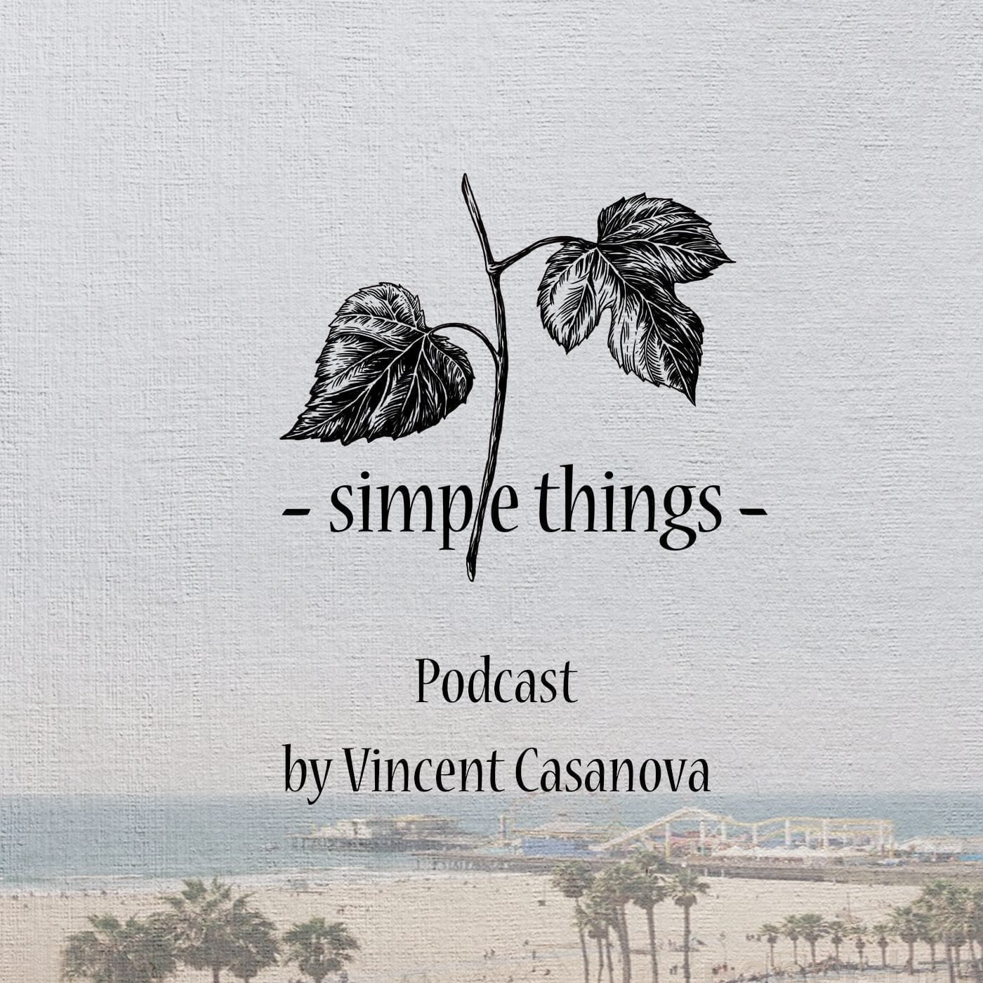 Simple Things Podcast by Vincent Casanova