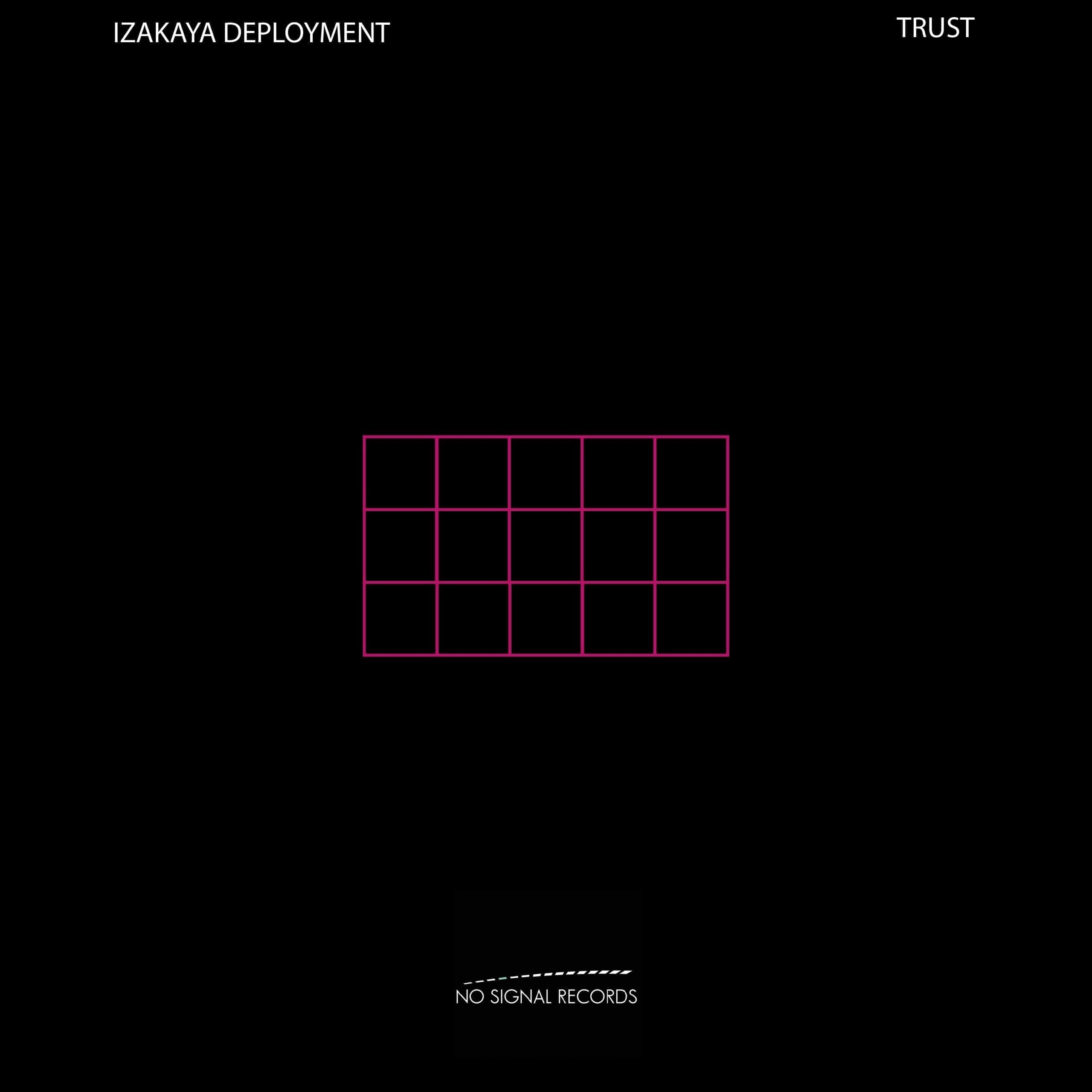 """Trust"" is the new release by Izakaya Deployment on No Signal Records"